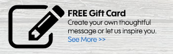 FREE GiFT CARD - Create your own thoughtful message or let us inspire you.