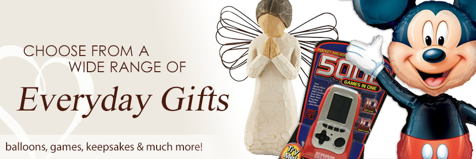 Choose from a wide range of everyday gifts. Balloons, game, keepsakes, and much more!