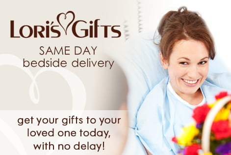 Lori's Gifts Same Day Bedside Delivery. Get Your gifts to your loved one today, with no delay!